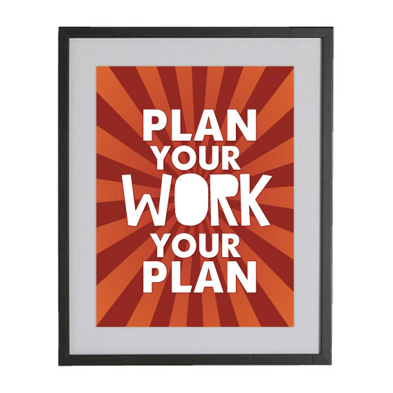 Plan Your Work, Work Your Plan